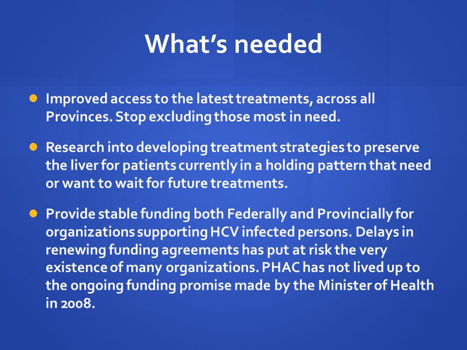 What's needed Improved access to the latest treatments, across all Provinces.