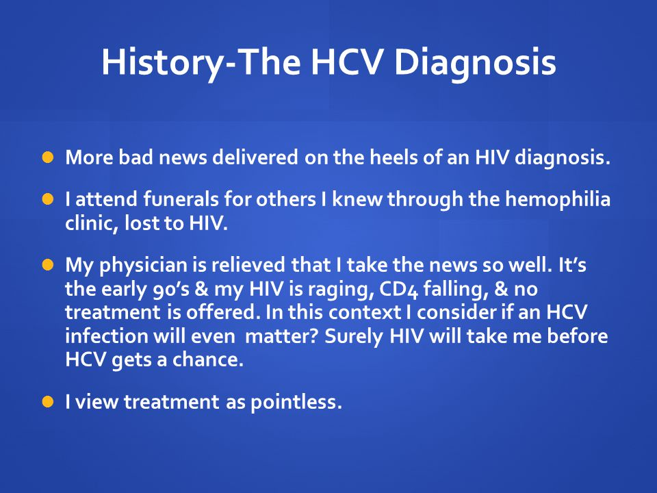 History-The HCV Diagnosis More bad news delivered on the heels of an HIV diagnosis.