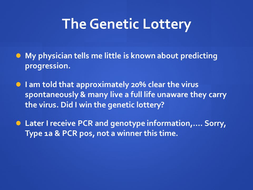 The Genetic Lottery My physician tells me little is known about predicting progression.