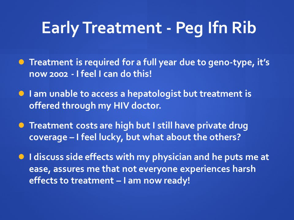 Early Treatment - Peg Ifn Rib Treatment is required for a full year due to geno-type, it's now 2002 - I feel I can do this.