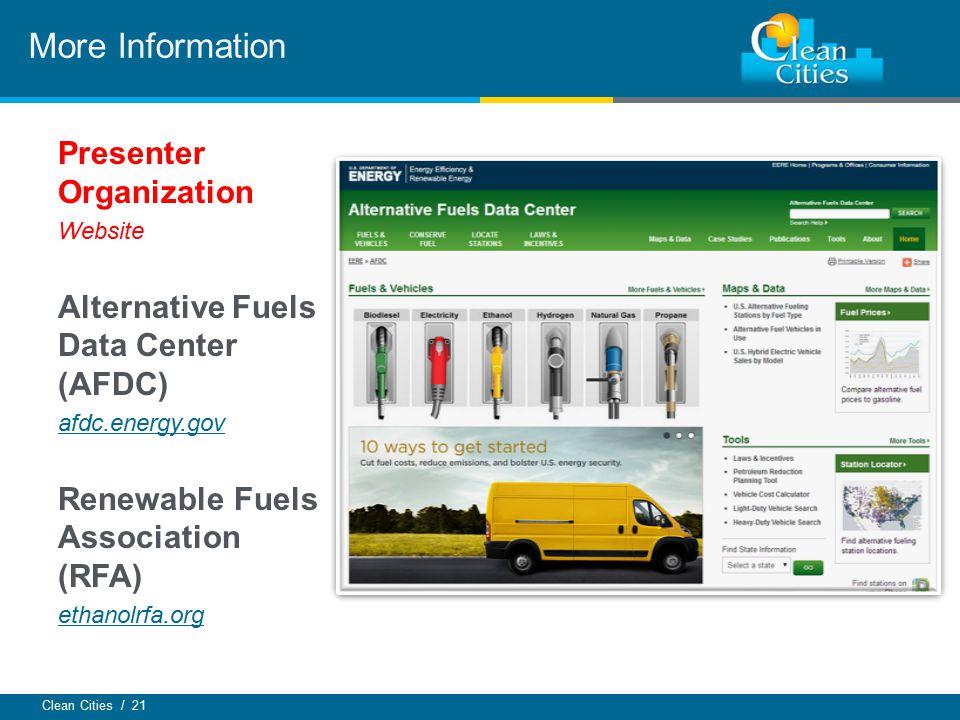 Clean Cities / 21 Presenter Organization Website Alternative Fuels Data Center (AFDC) afdc.energy.gov Renewable Fuels Association (RFA) ethanolrfa.org