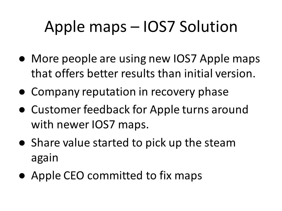 Apple maps – IOS7 Solution ● More people are using new IOS7 Apple maps that offers better results than initial version.