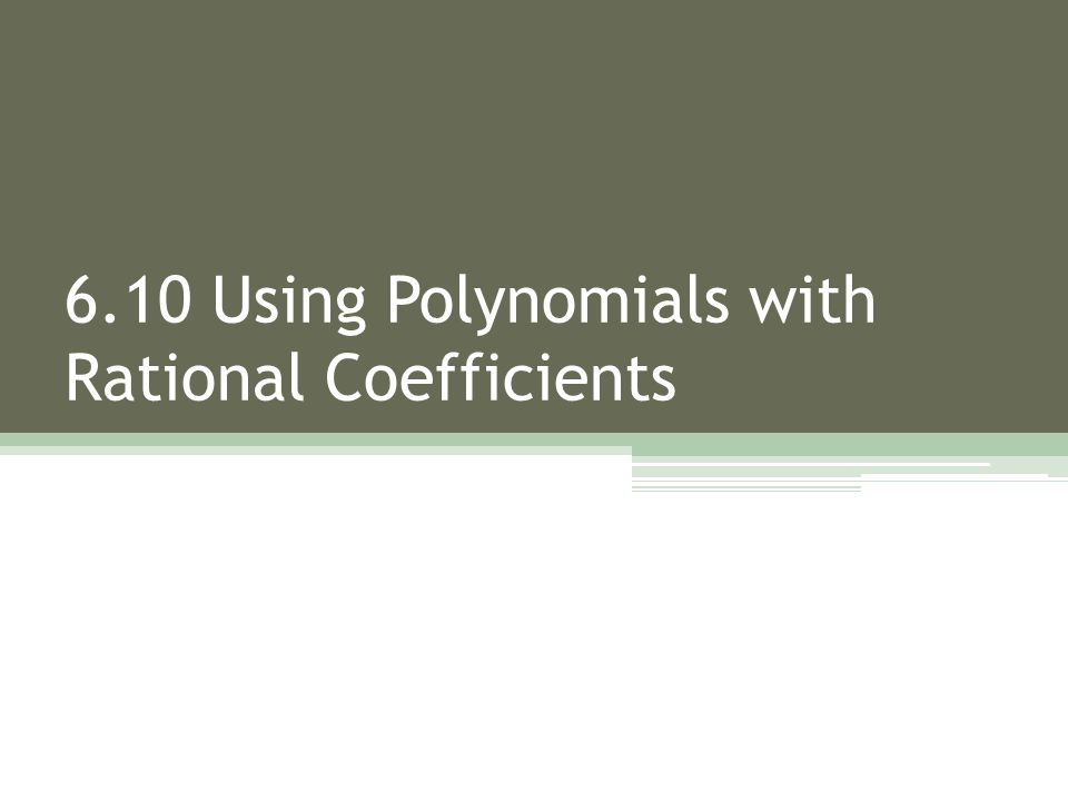 6.10 Using Polynomials with Rational Coefficients