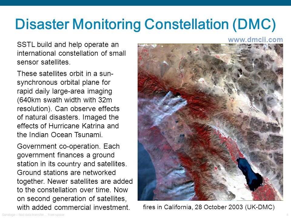 Saratoga – fast data transfer… from space4 Disaster Monitoring Constellation (DMC) SSTL build and help operate an international constellation of small sensor satellites.