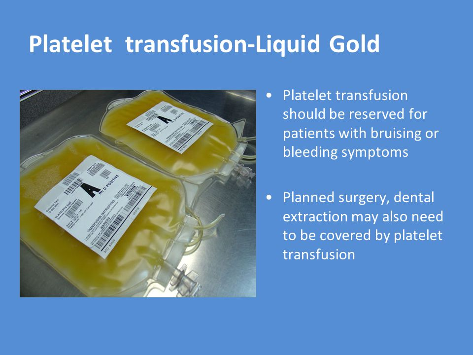 Platelet transfusion should be reserved for patients with bruising or bleeding symptoms Planned surgery, dental extraction may also need to be covered