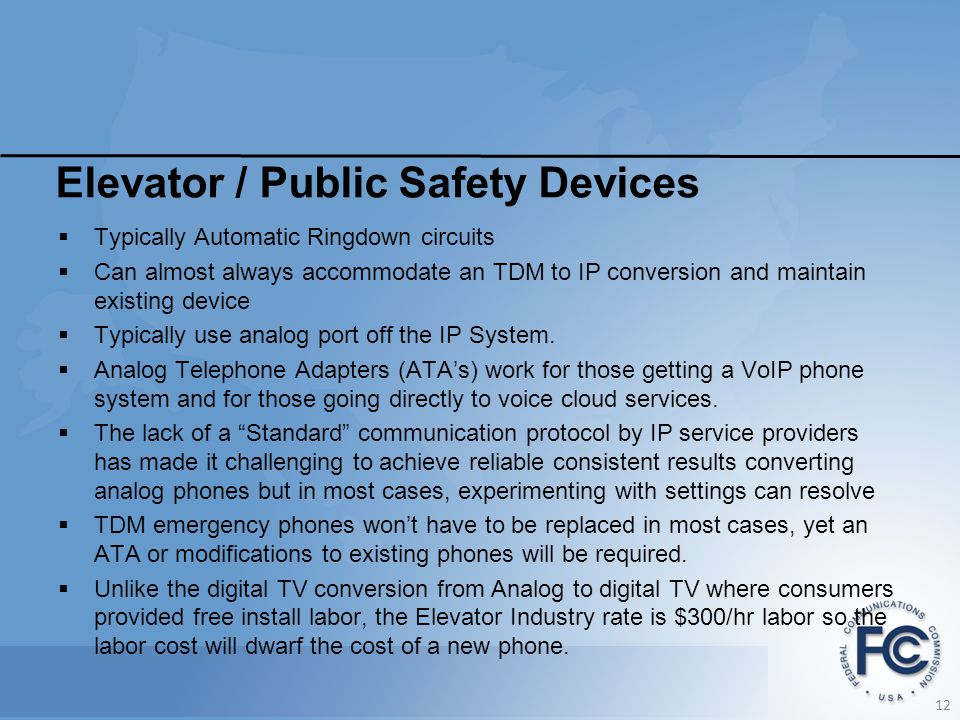 Elevator / Public Safety Devices  Typically Automatic Ringdown circuits  Can almost always accommodate an TDM to IP conversion and maintain existing