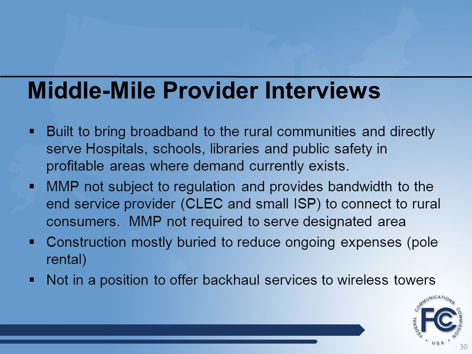 Middle-Mile Provider Interviews  Built to bring broadband to the rural communities and directly serve Hospitals, schools, libraries and public safety in profitable areas where demand currently exists.