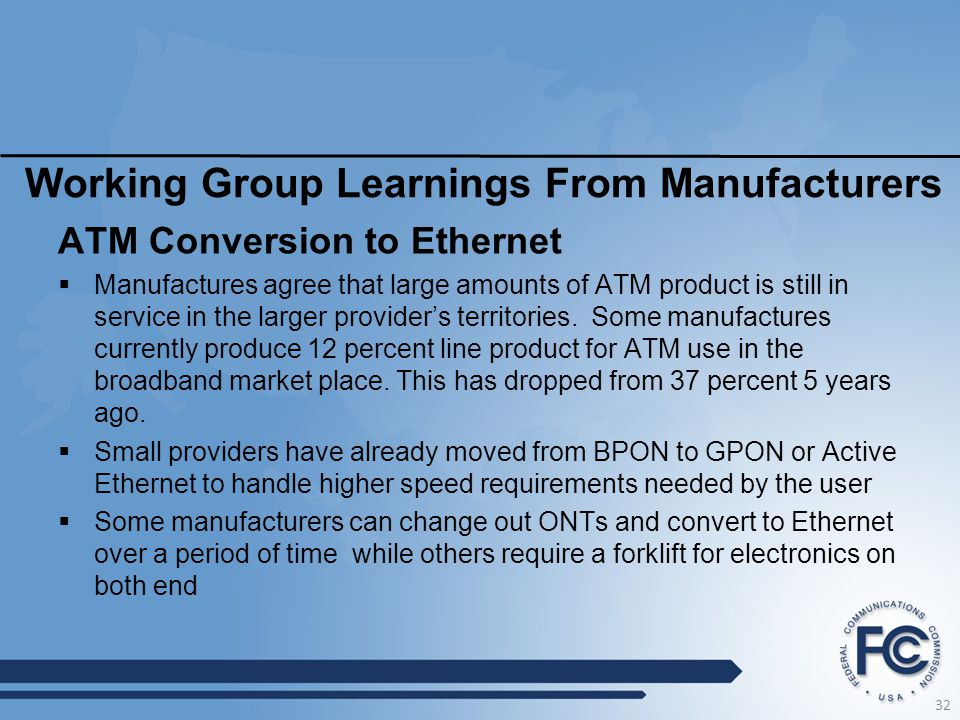 Working Group Learnings From Manufacturers ATM Conversion to Ethernet  Manufactures agree that large amounts of ATM product is still in service in th