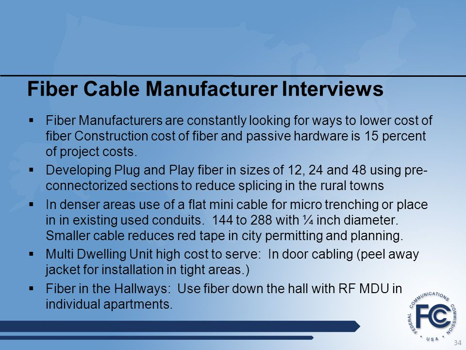 Fiber Cable Manufacturer Interviews  Fiber Manufacturers are constantly looking for ways to lower cost of fiber Construction cost of fiber and passive hardware is 15 percent of project costs.