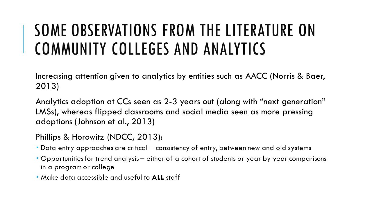 SOME OBSERVATIONS FROM THE LITERATURE ON COMMUNITY COLLEGES AND ANALYTICS Increasing attention given to analytics by entities such as AACC (Norris & B