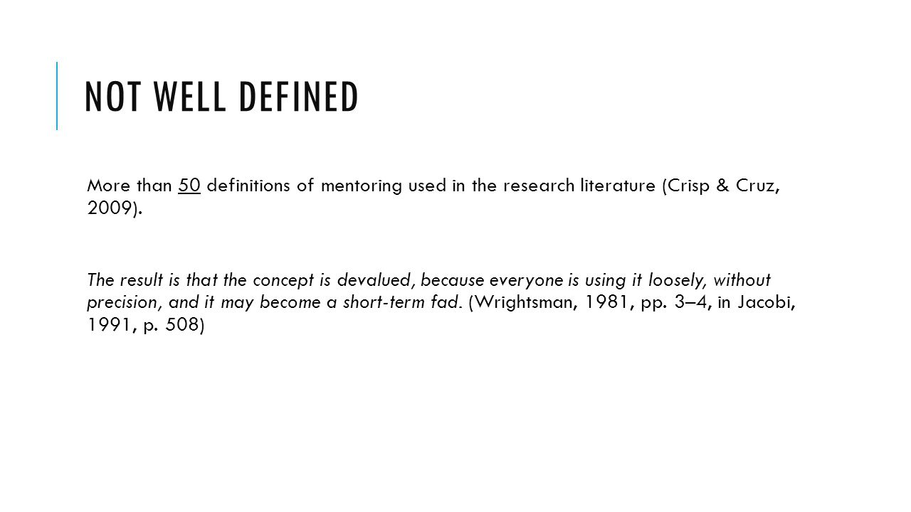 NOT WELL DEFINED More than 50 definitions of mentoring used in the research literature (Crisp & Cruz, 2009). The result is that the concept is devalue