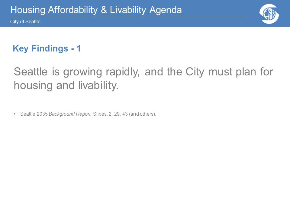 Housing Affordability & Livability Agenda City of Seattle Key Findings - 1 Seattle is growing rapidly, and the City must plan for housing and livability.