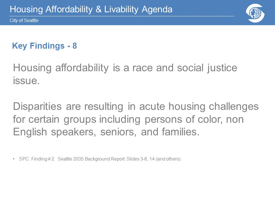 Housing Affordability & Livability Agenda City of Seattle Housing affordability is a race and social justice issue.