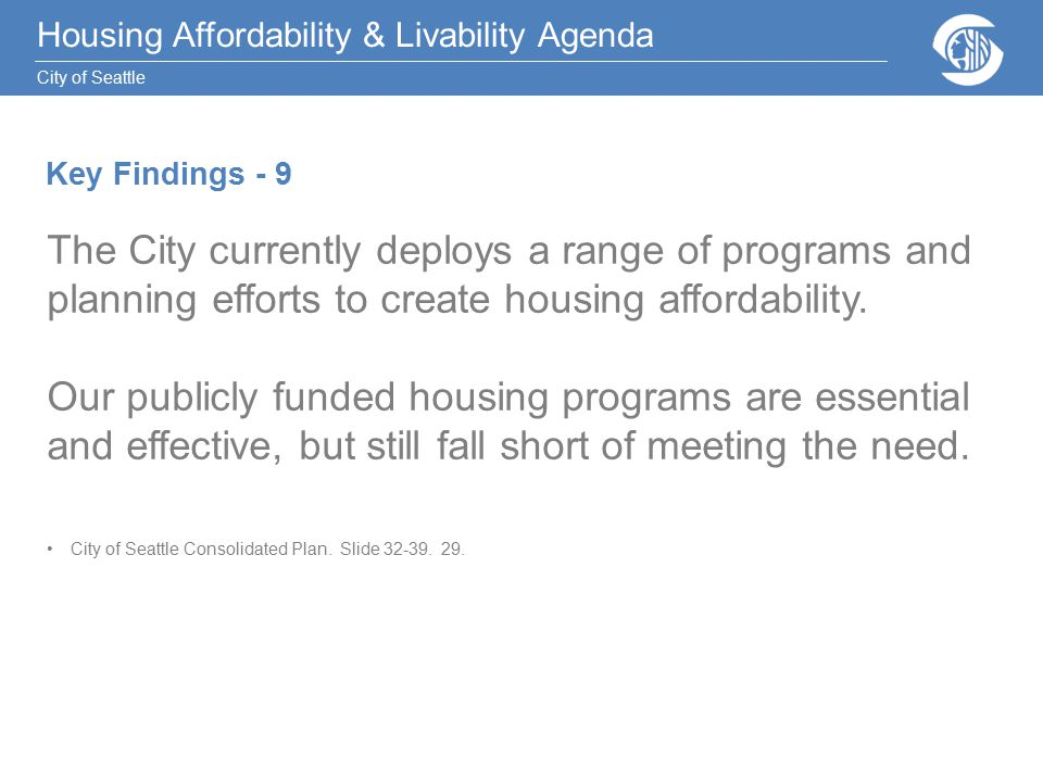 Housing Affordability & Livability Agenda City of Seattle The City currently deploys a range of programs and planning efforts to create housing affordability.