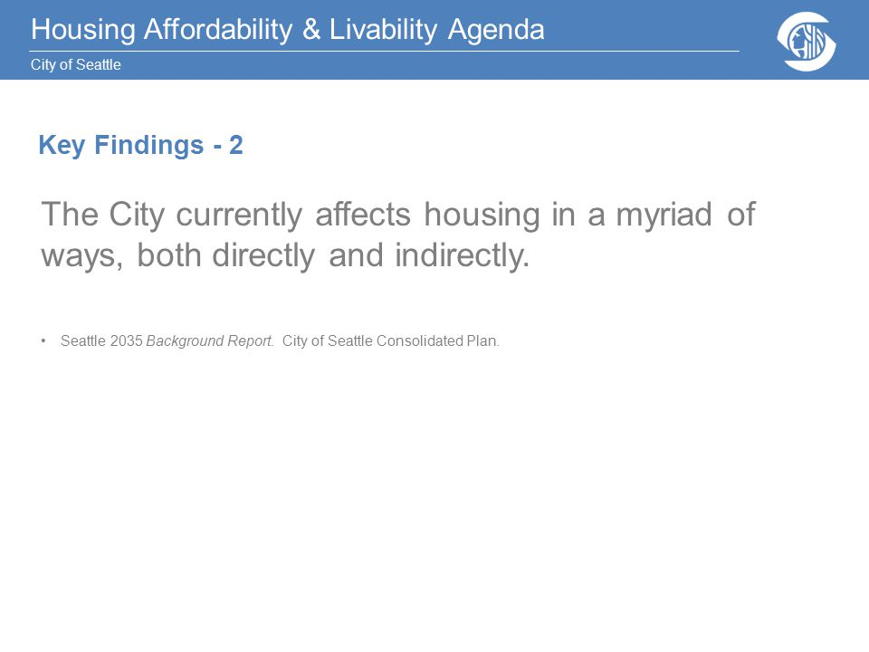 Housing Affordability & Livability Agenda City of Seattle The City currently affects housing in a myriad of ways, both directly and indirectly.