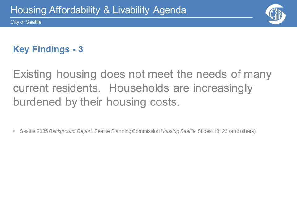 Housing Affordability & Livability Agenda City of Seattle Existing housing does not meet the needs of many current residents.