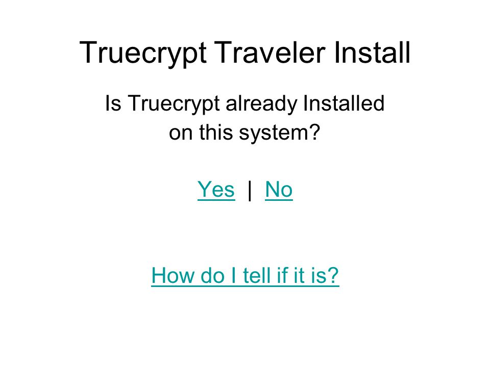 Truecrypt Traveler Install Is Truecrypt already Installed on this system.