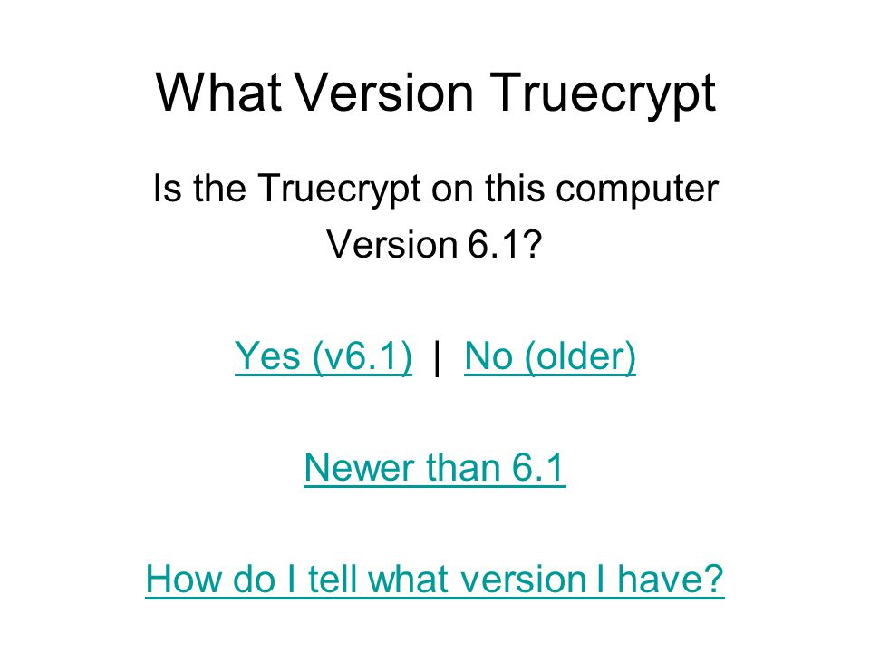 What Version Truecrypt Is the Truecrypt on this computer Version 6.1.
