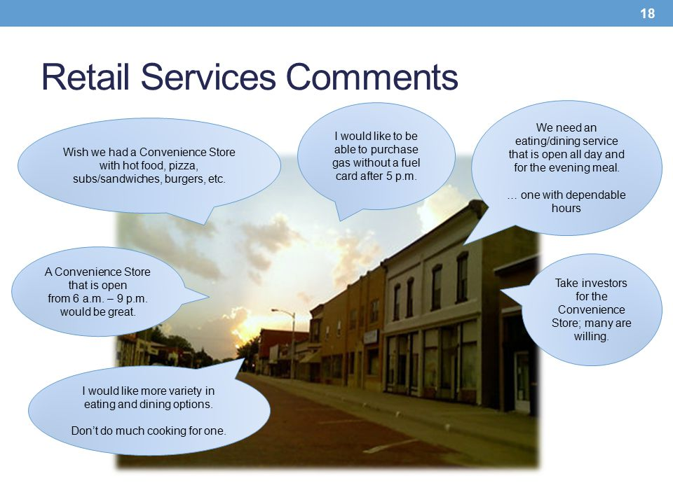 Retail Services Comments 18 We need an eating/dining service that is open all day and for the evening meal. … one with dependable hours Wish we had a