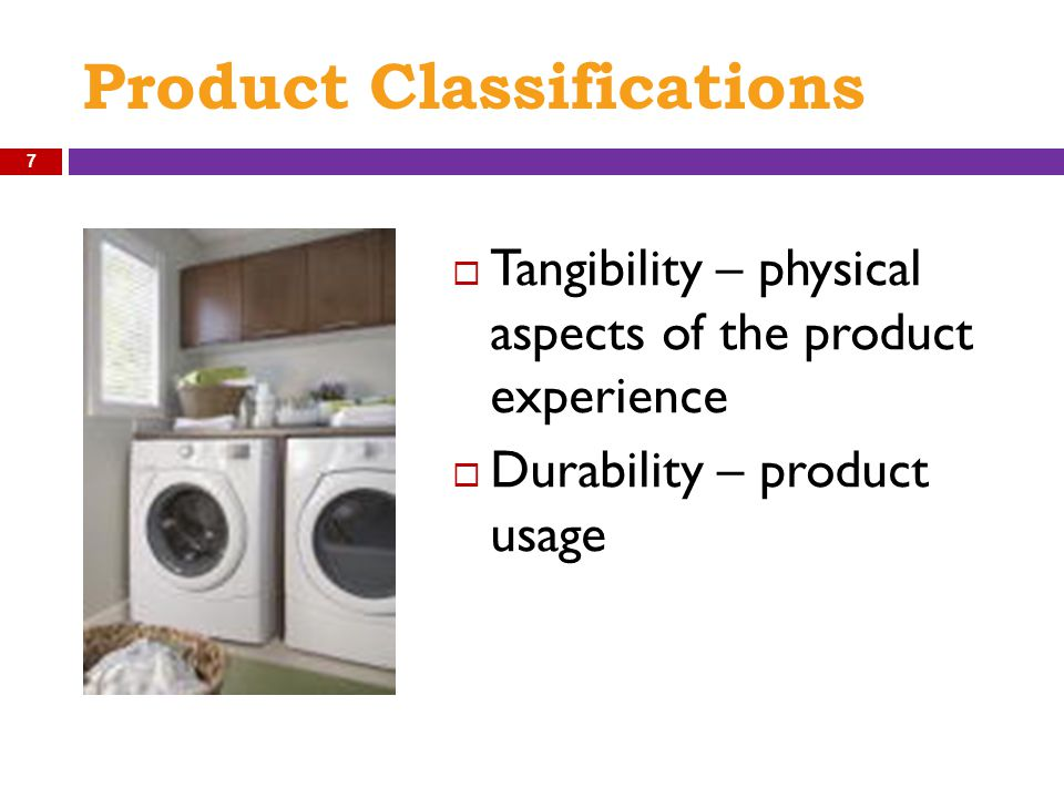 Product Classifications  Tangibility – physical aspects of the product experience  Durability – product usage 7