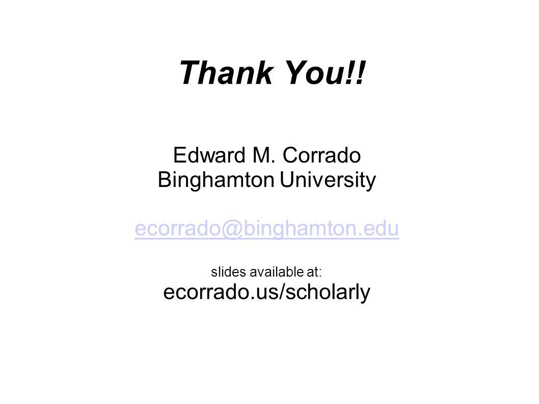 Thank You!! Edward M. Corrado Binghamton University ecorrado@binghamton.edu slides available at: ecorrado.us/scholarly