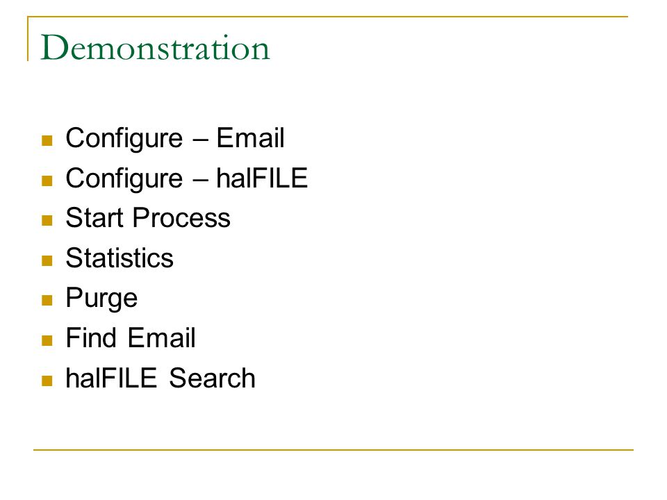 Demonstration Configure – Email Configure – halFILE Start Process Statistics Purge Find Email halFILE Search