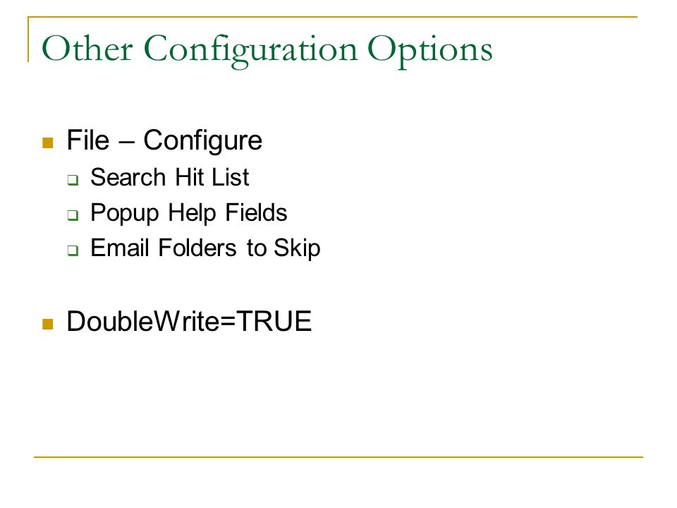 Other Configuration Options File – Configure  Search Hit List  Popup Help Fields  Email Folders to Skip DoubleWrite=TRUE
