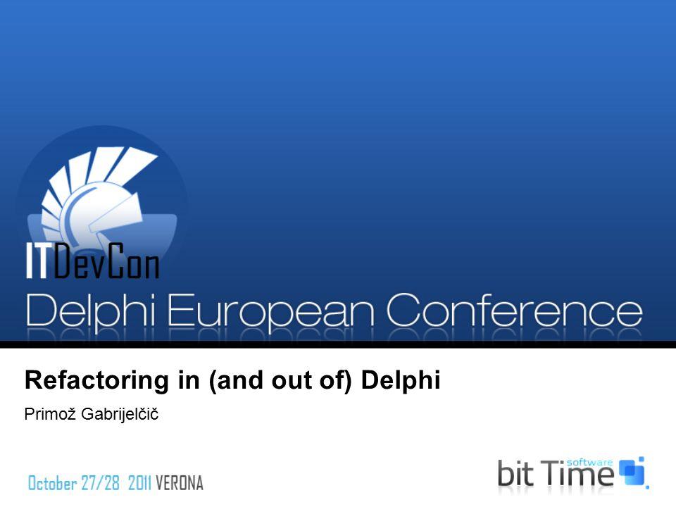 Refactoring in (and out of) Delphi Primož Gabrijelčič