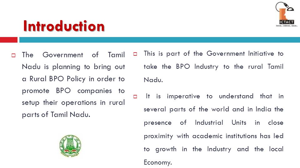 Objective – Rural BPO  Promote Tamil Nadu as a favored IT / ITES Destination  Employment Generation  Create an eco system in rural Tamil Nadu  Reduce Cost of BPO Operations Moving to Tier II and Tier III locations for Inclusive Growth