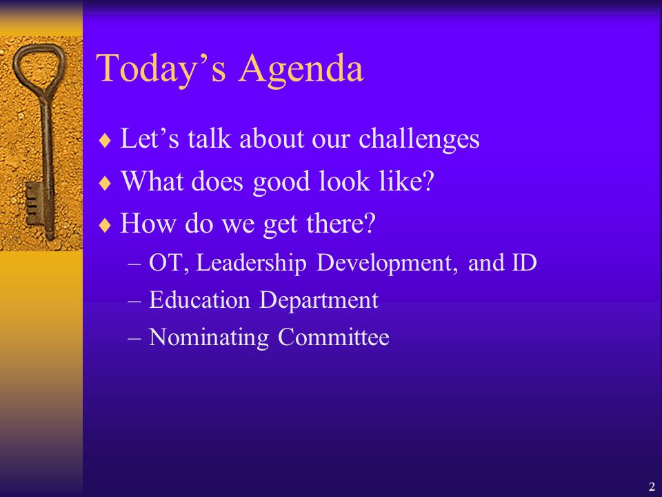 2 Today's Agenda  Let's talk about our challenges  What does good look like.