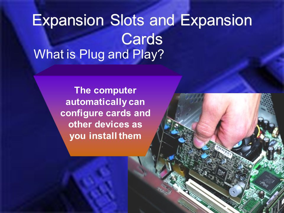 Introduction Computer Hardware Jess Role @UEAB 2006 Expansion Slots and Expansion Cards The computer automatically can configure cards and other devices as you install them What is Plug and Play