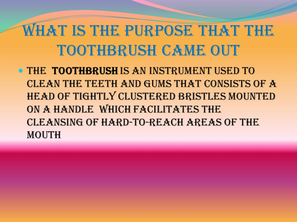 when was it invented The first toothbrush was invented in the 1870's