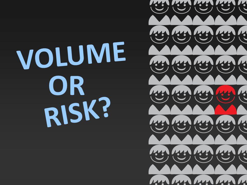 VOLUME OR RISK