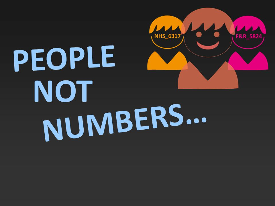 PEOPLE NOT NUMBERS…