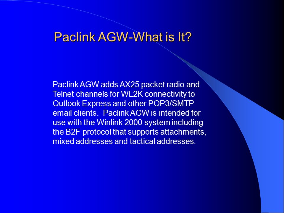 Paclink AGW-What is It? Paclink AGW-What is It? Paclink AGW adds AX25 packet radio and Telnet channels for WL2K connectivity to Outlook Express and ot