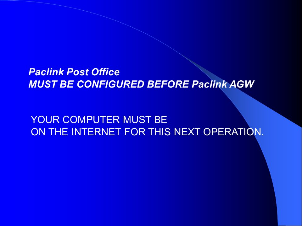 Paclink Post Office MUST BE CONFIGURED BEFORE Paclink AGW YOUR COMPUTER MUST BE ON THE INTERNET FOR THIS NEXT OPERATION.