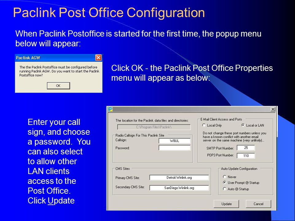 Paclink Post Office Configuration When Paclink Postoffice is started for the first time, the popup menu below will appear: Click OK - the Paclink Post Office Properties menu will appear as below: Enter your call sign, and choose a password.