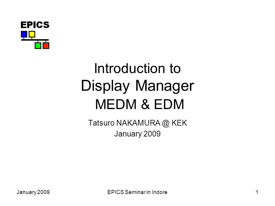 January 2009EPICS Seminar in Indore1 Introduction to Display Manager MEDM & EDM Tatsuro NAKAMURA @ KEK January 2009