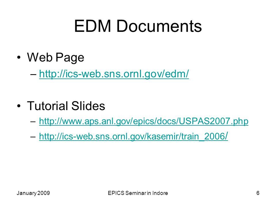 January 2009EPICS Seminar in Indore6 EDM Documents Web Page –http://ics-web.sns.ornl.gov/edm/http://ics-web.sns.ornl.gov/edm/ Tutorial Slides –http://