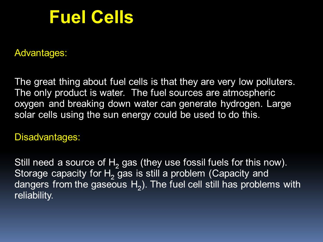 The great thing about fuel cells is that they are very low polluters.