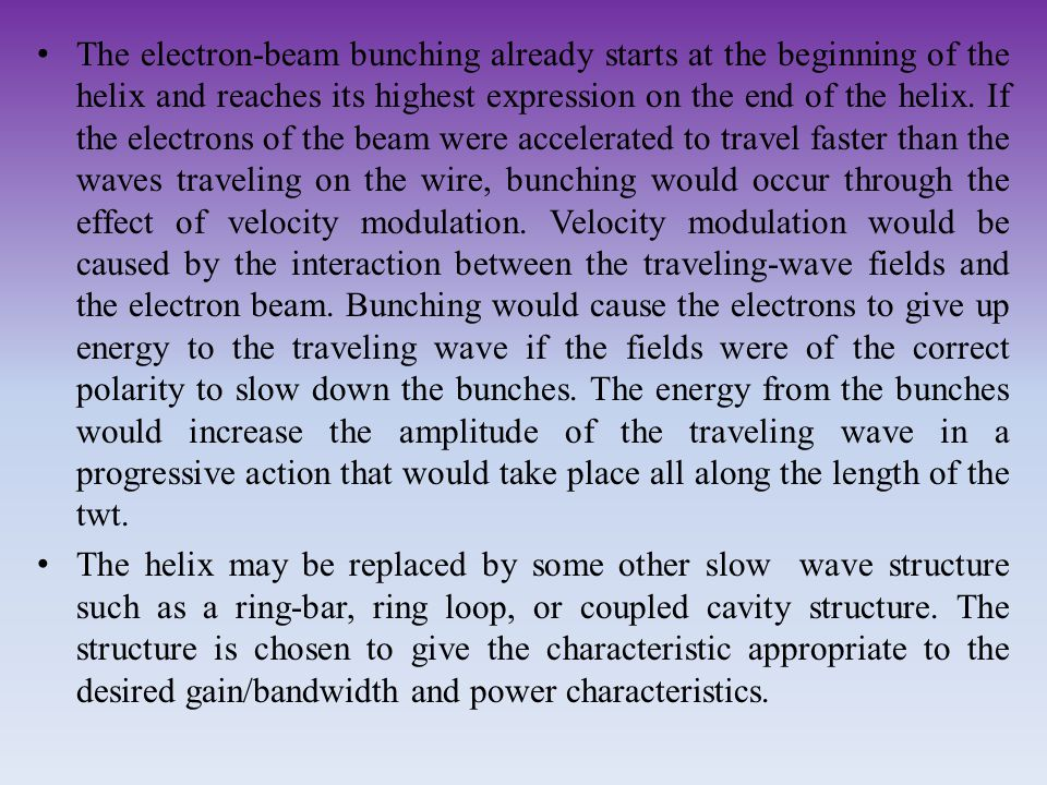 The electron-beam bunching already starts at the beginning of the helix and reaches its highest expression on the end of the helix. If the electrons o