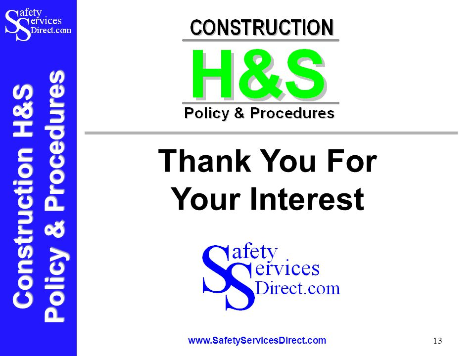 Construction H&S Policy & Procedures www.SafetyServicesDirect.com 13 Thank You For Your Interest