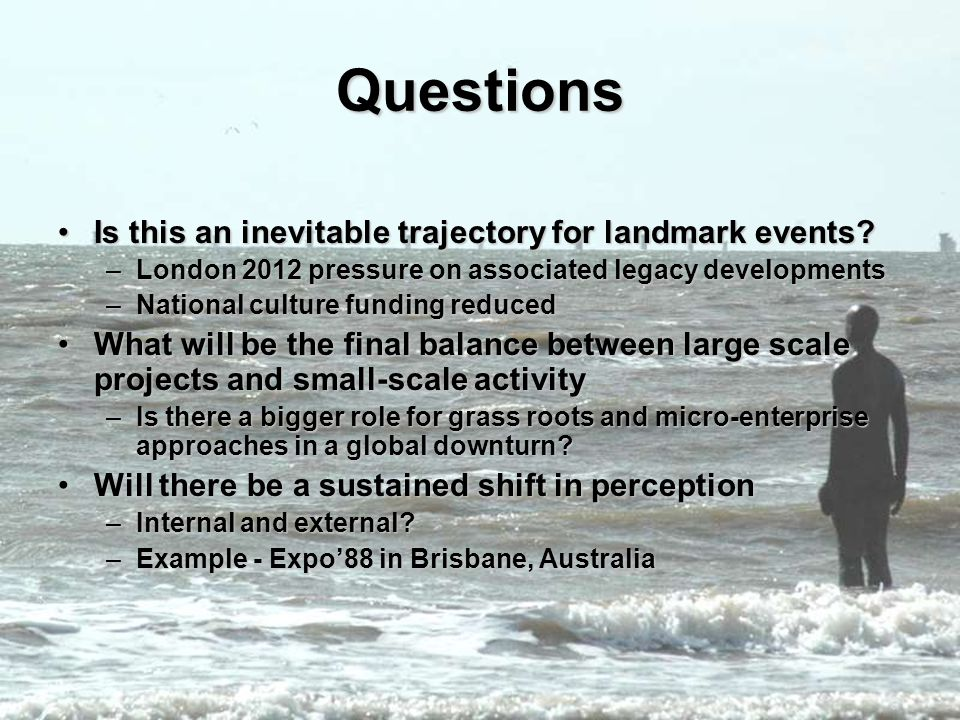 Questions Is this an inevitable trajectory for landmark events?Is this an inevitable trajectory for landmark events? –London 2012 pressure on associat