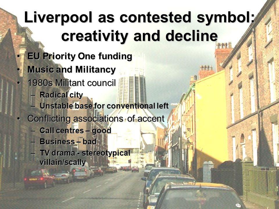 Liverpool as contested symbol: creativity and decline EU Priority One fundingEU Priority One funding Music and MilitancyMusic and Militancy 1980s Mili