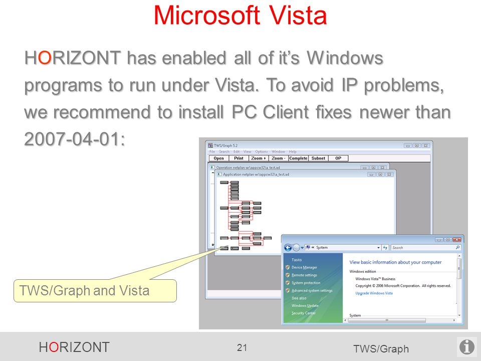 HORIZONT 21 TWS/Graph Microsoft Vista HORIZONT has enabled all of it's Windows programs to run under Vista.