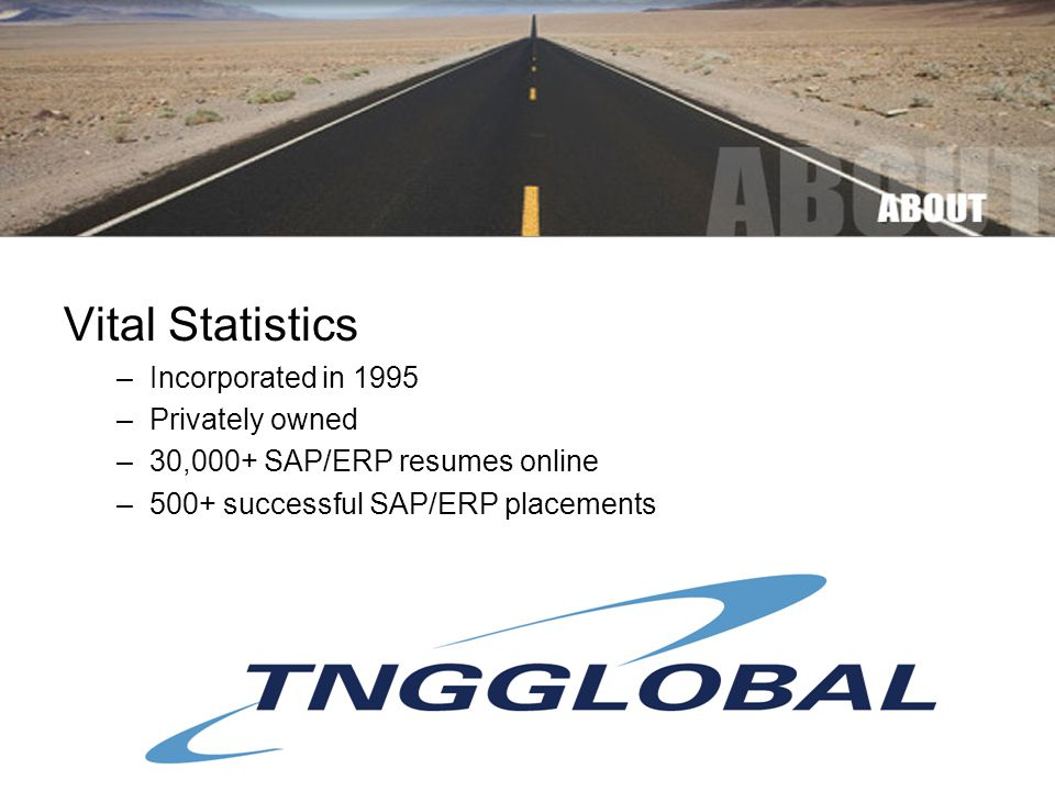 Vital Statistics –Incorporated in 1995 –Privately owned –30,000+ SAP/ERP resumes online –500+ successful SAP/ERP placements