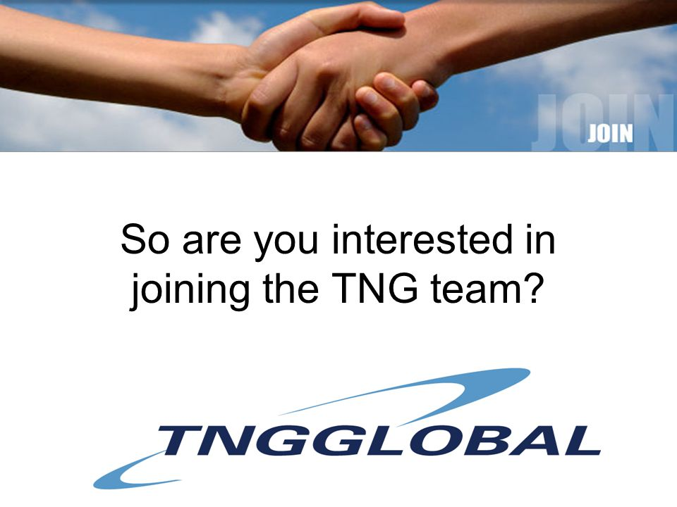 So are you interested in joining the TNG team