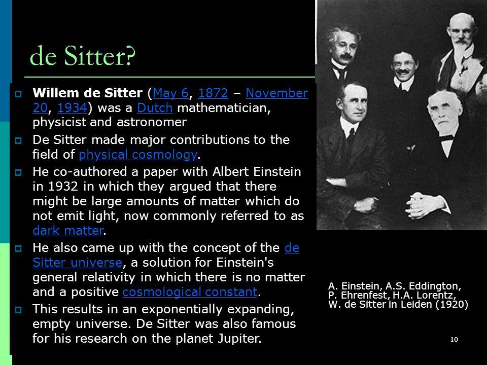 ISC2008, Nis, Serbia, August 26 - 31, 2008 10 de Sitter?  A. Einstein, A.S. Eddington, P. Ehrenfest, H.A. Lorentz, W. de Sitter in Leiden (1920)  Wi