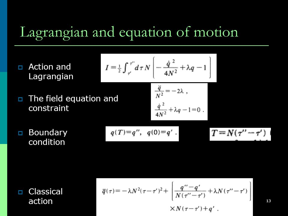 ISC2008, Nis, Serbia, August 26 - 31, 2008 13 Lagrangian and equation of motion  Classical action  Action and Lagrangian  The field equation and co