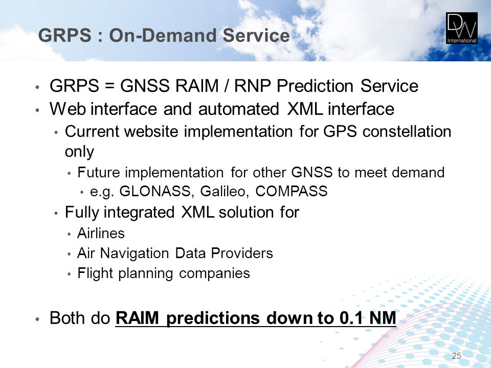 GRPS : On-Demand Service GRPS = GNSS RAIM / RNP Prediction Service Web interface and automated XML interface Current website implementation for GPS co